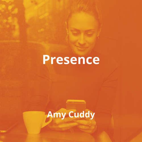 Presence by Amy Cuddy - Summary