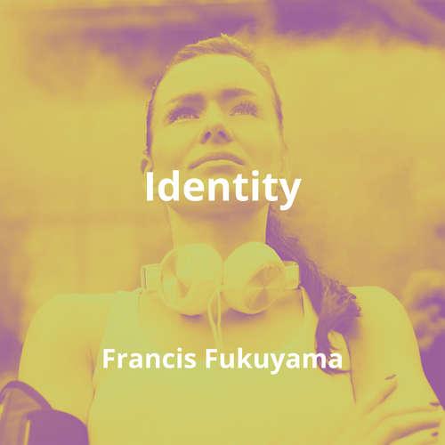 Identity by Francis Fukuyama - Summary