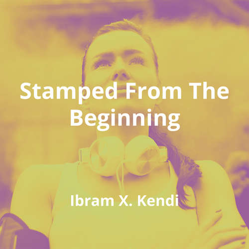 Stamped From The Beginning by Ibram X. Kendi - Summary
