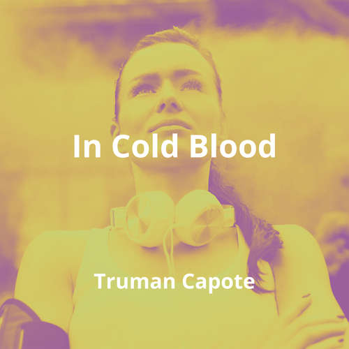 In Cold Blood by Truman Capote - Summary