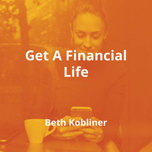 Get A Financial Life by Beth Kobliner - Summary