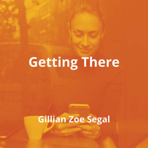 Getting There by Gillian Zoe Segal - Summary