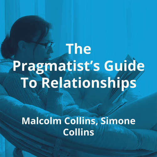 The Pragmatist's Guide To Relationships by Malcolm Collins, Simone Collins - Summary