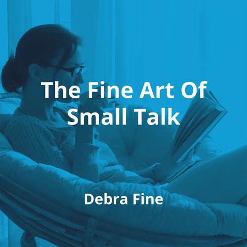 The Fine Art Of Small Talk by Debra Fine - Summary