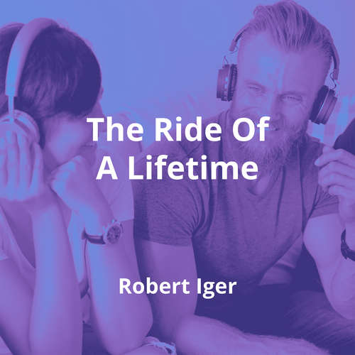 The Ride Of A Lifetime by Robert Iger - Summary