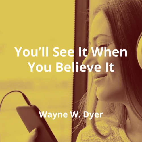 You'll See It When You Believe It by Wayne W. Dyer - Summary