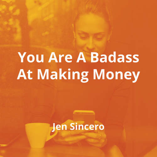 You Are A Badass At Making Money by Jen Sincero - Summary