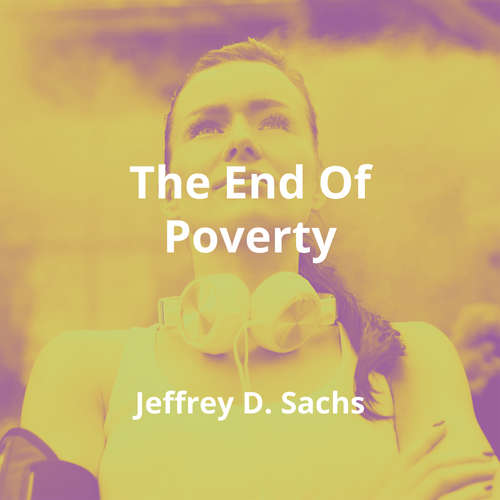 The End Of Poverty by Jeffrey D. Sachs - Summary