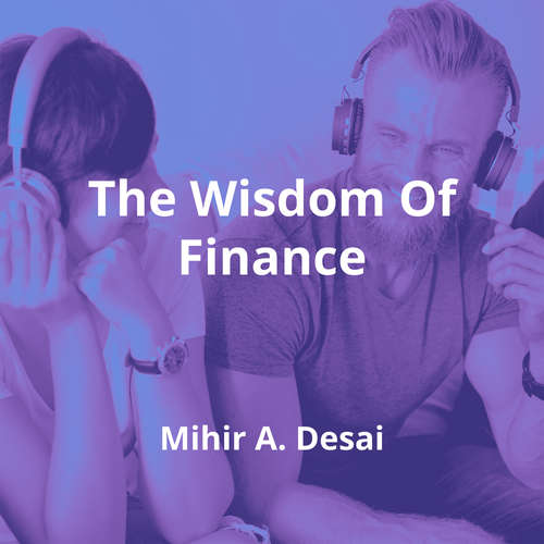 The Wisdom Of Finance by Mihir A. Desai - Summary