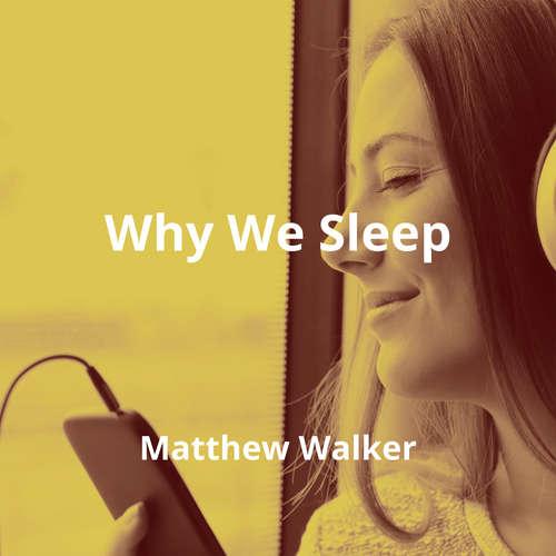 Why We Sleep by Matthew Walker - Summary