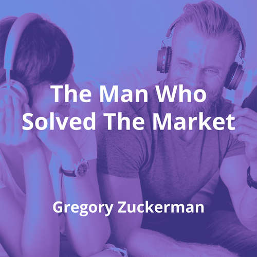 The Man Who Solved The Market by Gregory Zuckerman - Summary
