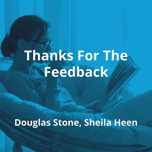 Thanks For The Feedback by Douglas Stone, Sheila Heen - Summary