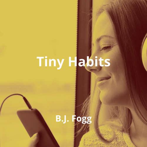 Tiny Habits by B.J. Fogg - Summary