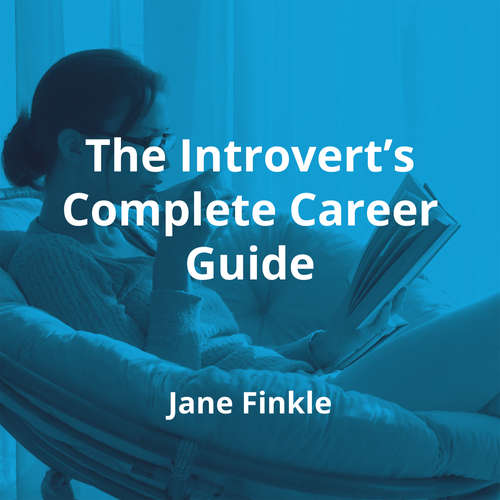 The Introvert's Complete Career Guide by Jane Finkle - Summary