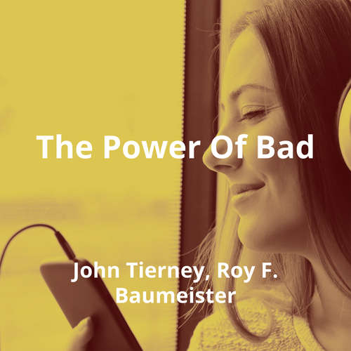 The Power Of Bad by John Tierney, Roy F. Baumeister - Summary