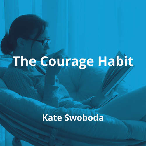The Courage Habit by Kate Swoboda - Summary