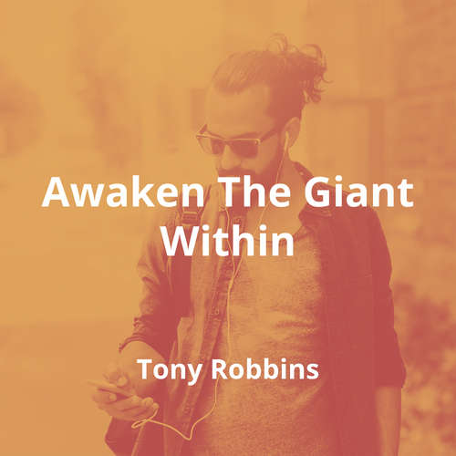 Awaken The Giant Within by Tony Robbins - Summary