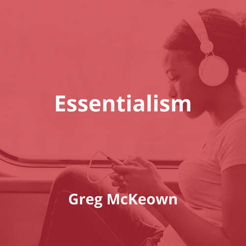 Essentialism by Greg McKeown - Summary