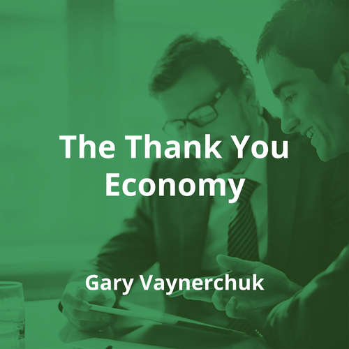 The Thank You Economy by Gary Vaynerchuk - Summary