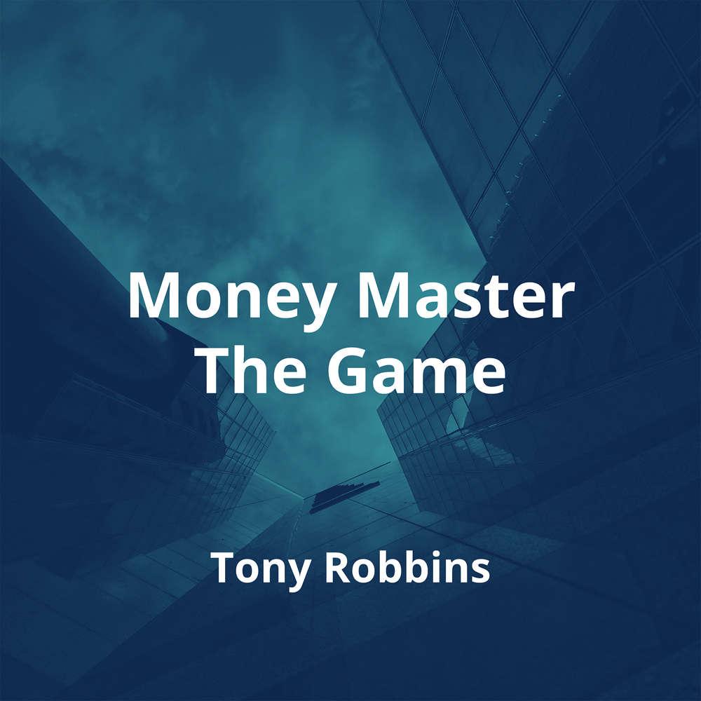Money Master The Game by Tony Robbins - Summary