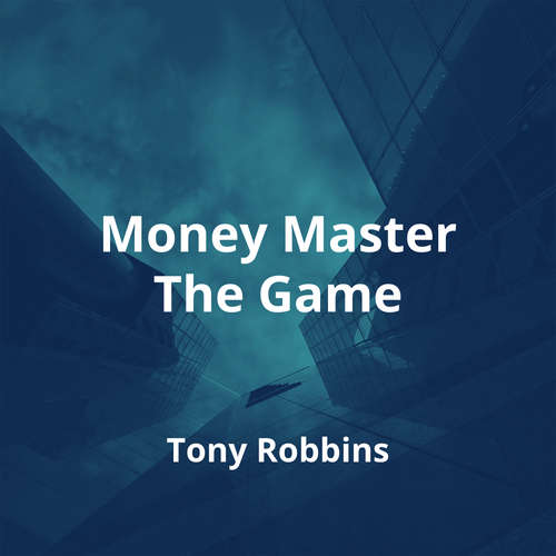 Money Master The Game by Tony Robbins - Summary