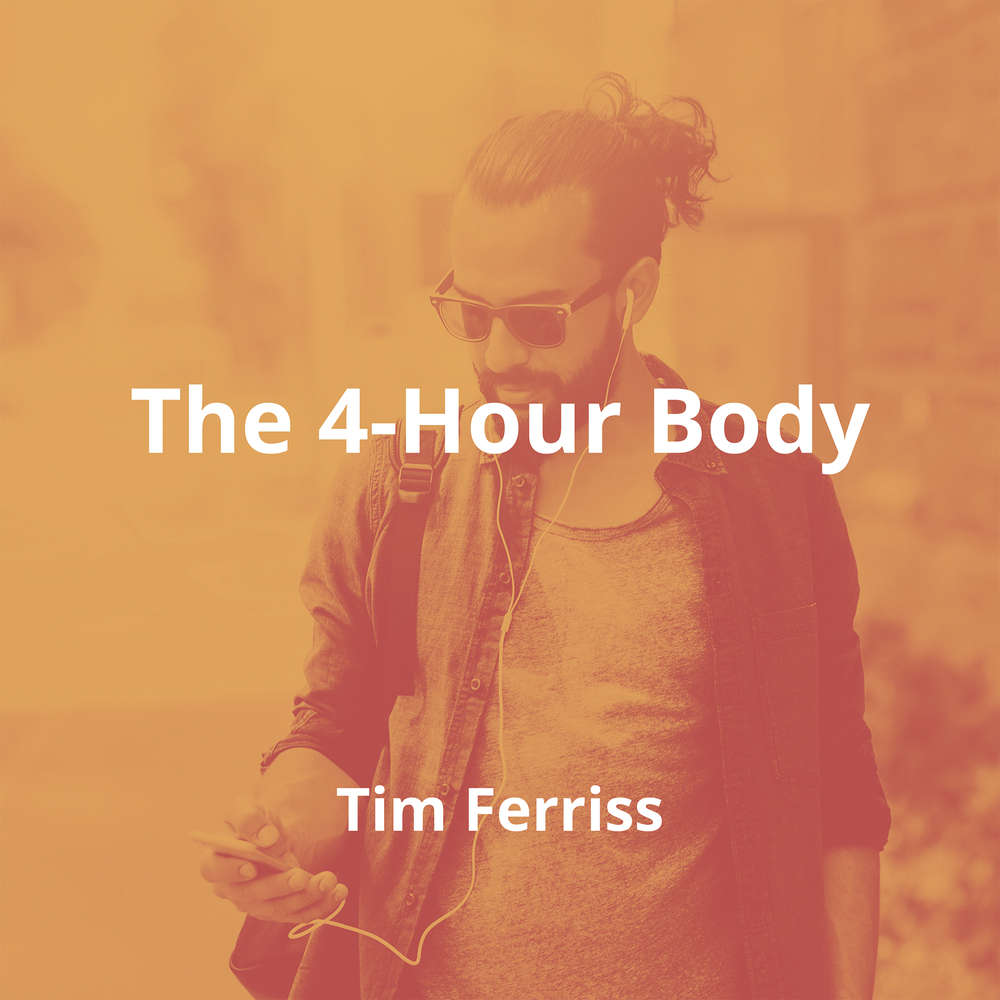 The 4-Hour Body by Tim Ferriss - Summary