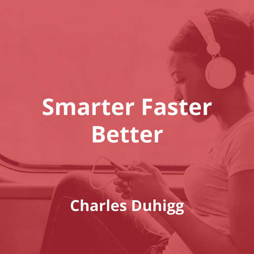 Smarter Faster Better by Charles Duhigg - Summary