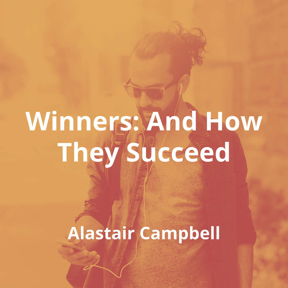 Winners: And How They Succeed by Alastair Campbell - Summary