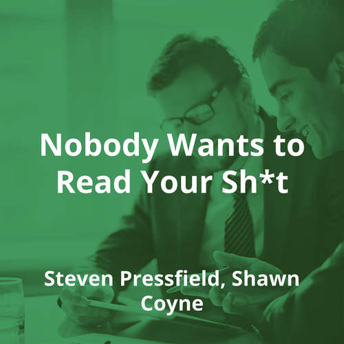 Nobody Wants to Read Your Sh*t by Steven Pressfield, Shawn Coyne - Summary