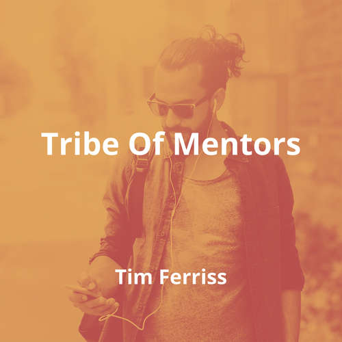Tribe Of Mentors by Tim Ferriss - Summary