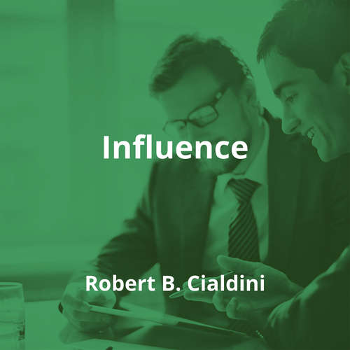 Influence by Robert B. Cialdini - Summary