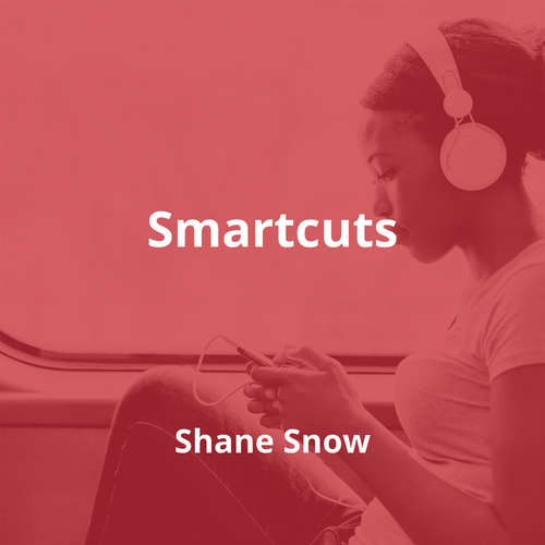 Smartcuts by Shane Snow - Summary