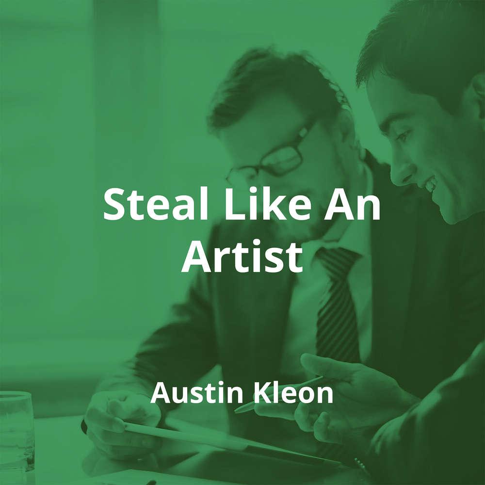 Steal Like An Artist by Austin Kleon - Summary