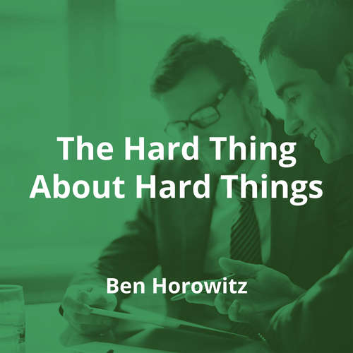 The Hard Thing About Hard Things by Ben Horowitz - Summary