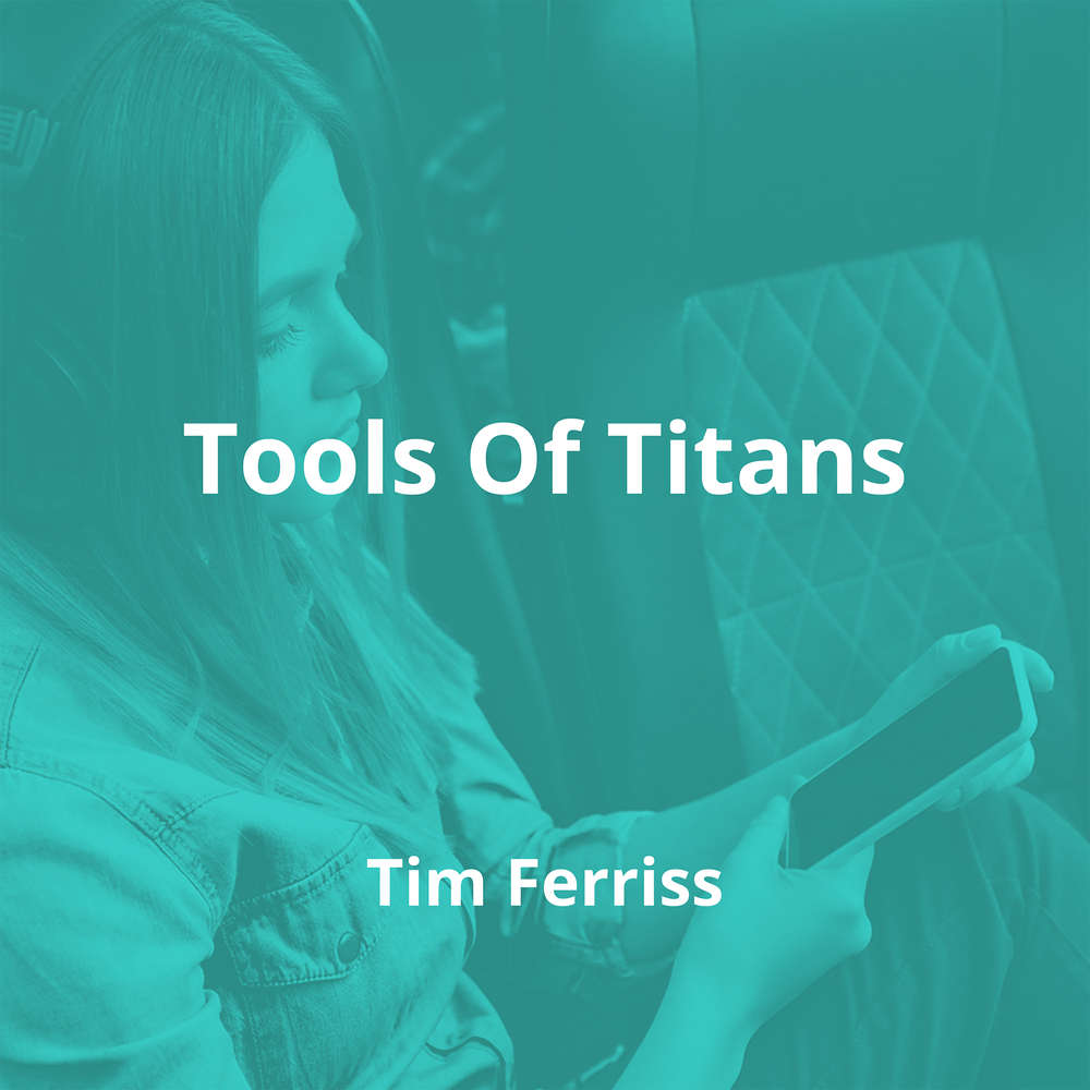 Tools Of Titans by Tim Ferriss - Summary