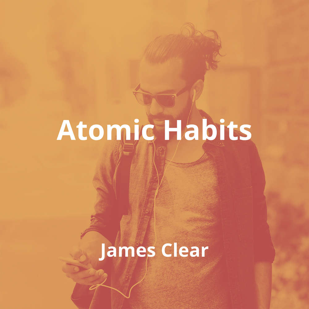 Atomic Habits by James Clear - Summary