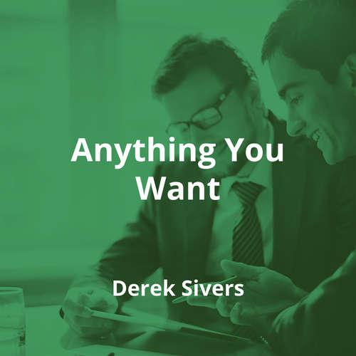 Anything You Want by Derek Sivers - Summary
