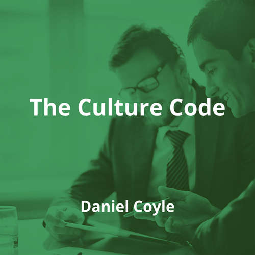 The Culture Code by Daniel Coyle - Summary