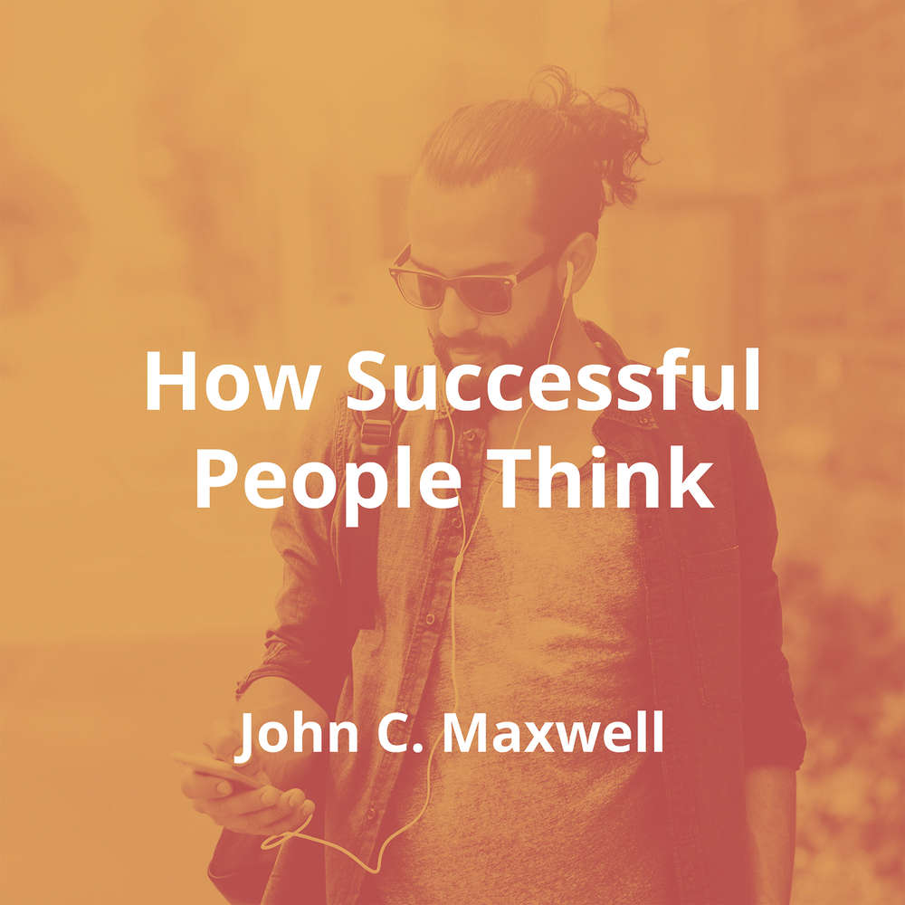 How Successful People Think by John C. Maxwell - Summary