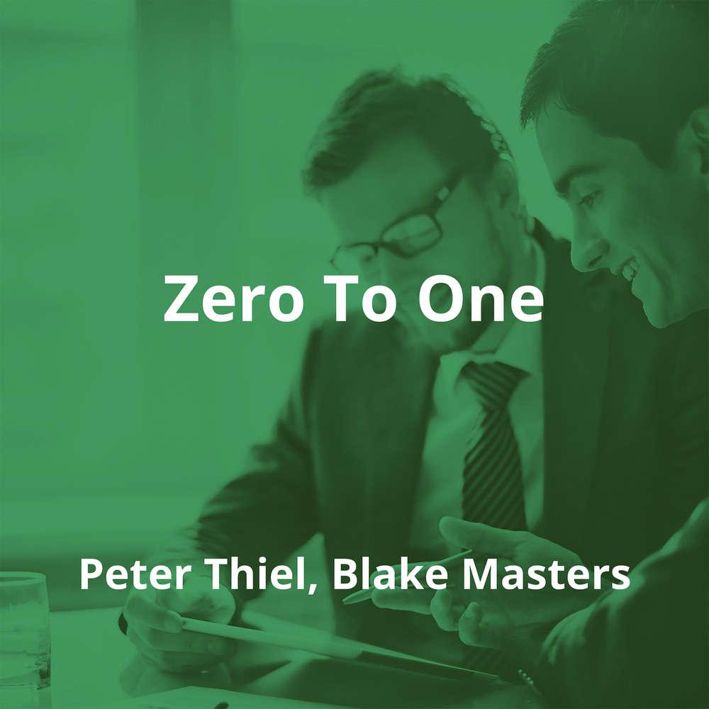 Zero To One by Peter Thiel, Blake Masters - Summary