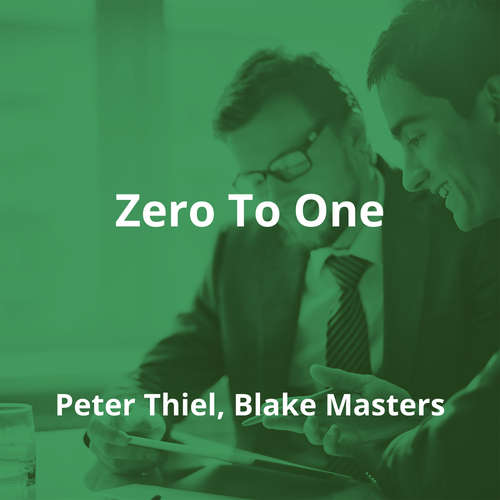 Zero To One by Peter Thiel, Blake Masters - Summary
