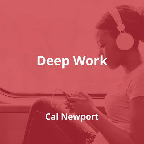 Deep Work by Cal Newport - Summary