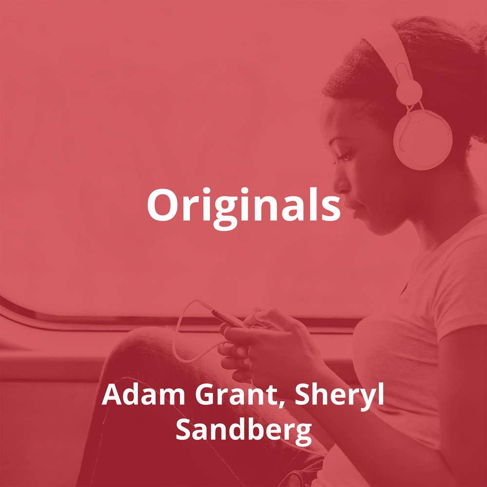 Originals by Adam Grant, Sheryl Sandberg - Summary