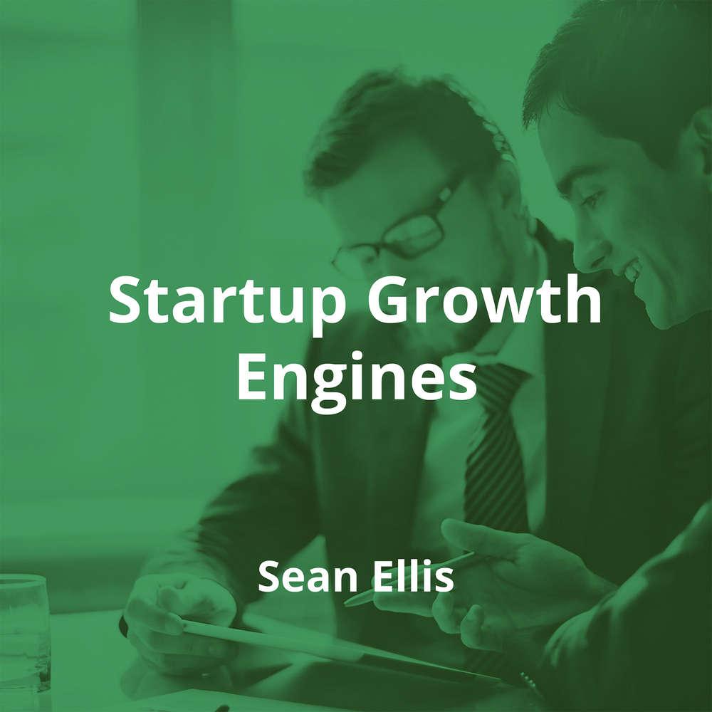 Startup Growth Engines by Sean Ellis - Summary