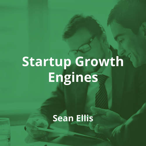 Startup Growth Engines by Sean Ellis - Summary