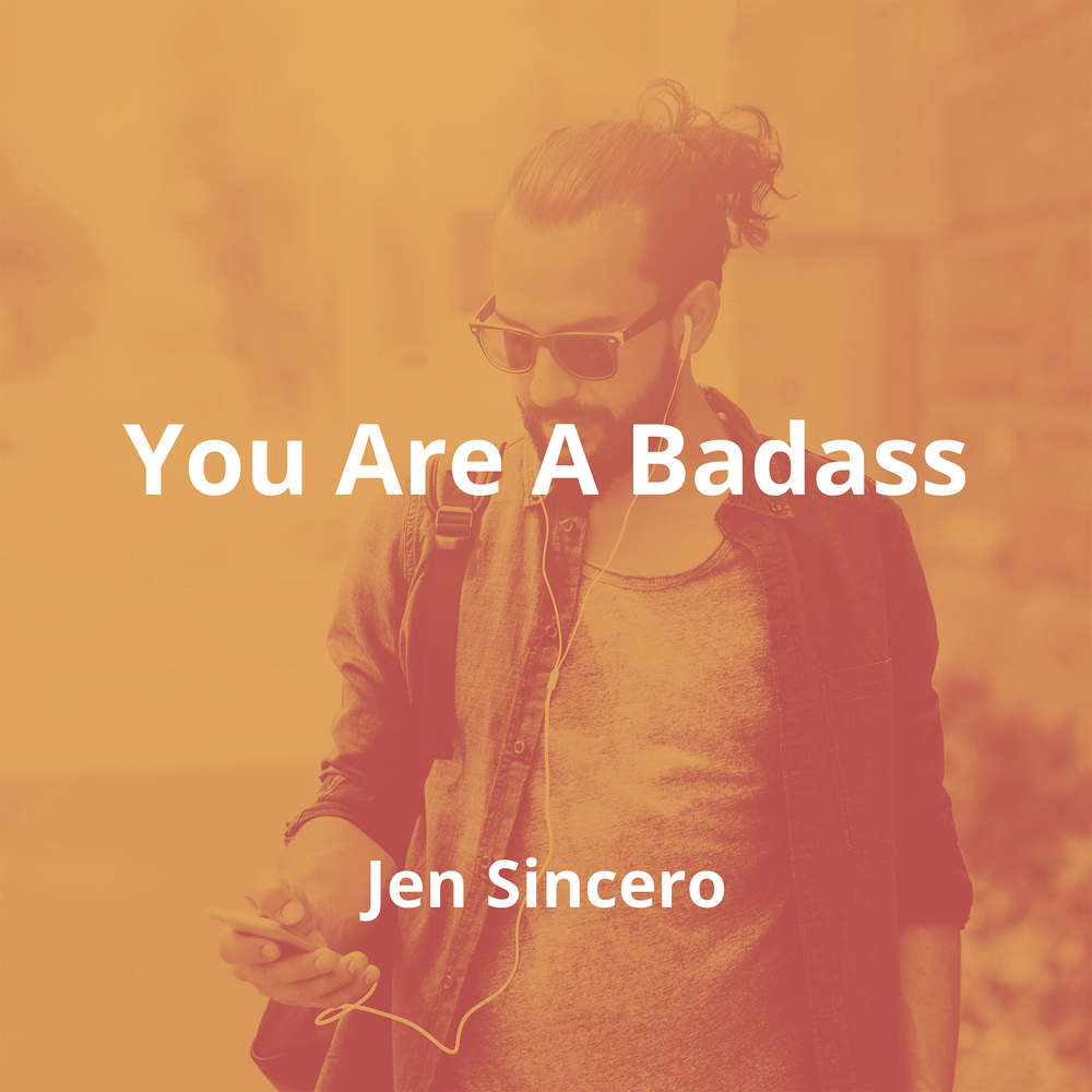 You Are A Badass by Jen Sincero - Summary
