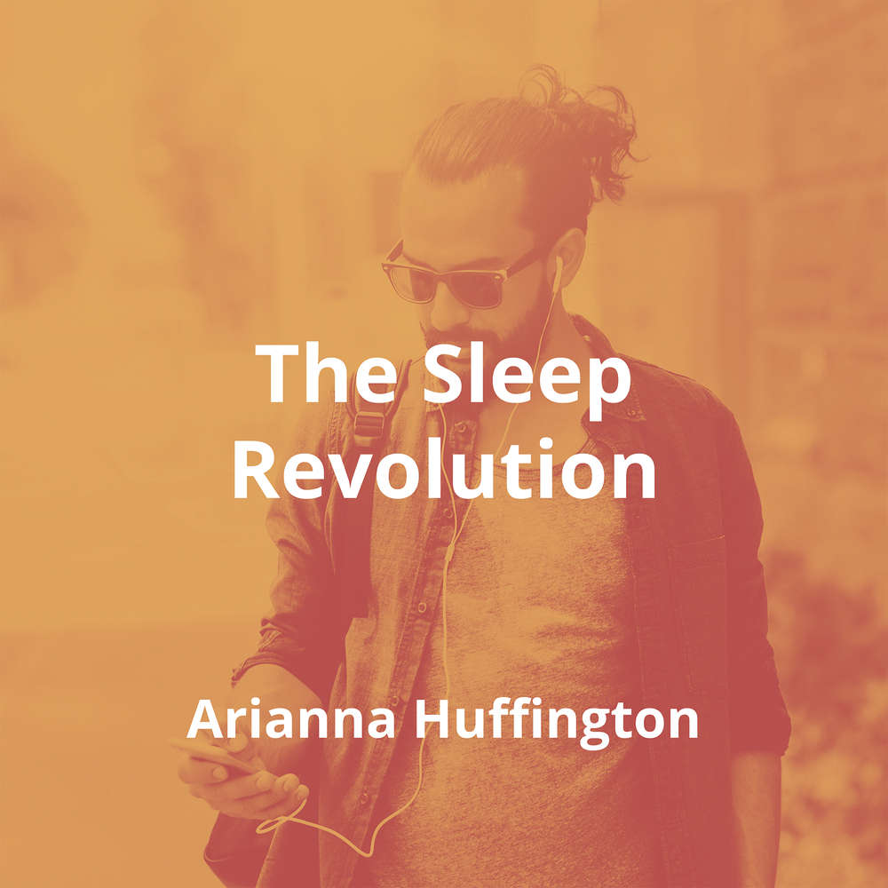 The Sleep Revolution by Arianna Huffington - Summary