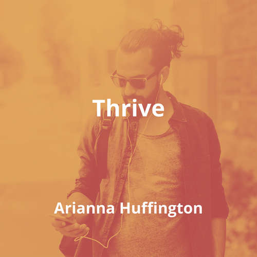 Thrive by Arianna Huffington - Summary