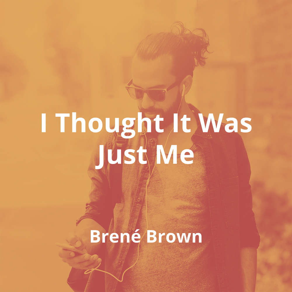 I Thought It Was Just Me by Brené Brown - Summary