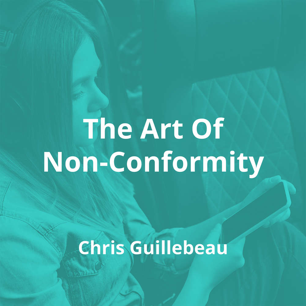 The Art Of Non-Conformity by Chris Guillebeau - Summary
